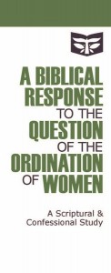 A Scriptural and Confessional Study on the Ordination of Women